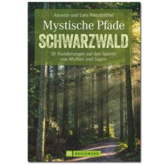Mystische Pfade im Schwarzwald: 38 Wanderungen auf den Spuren von Mythen und Sagen